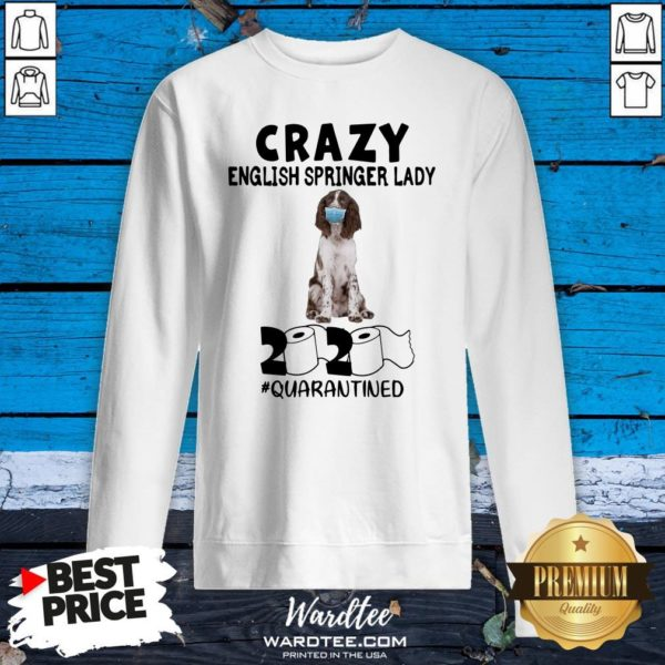 Hot Crazy English Springer Lady Mask 2020 Toilet Paper Quarantined Sweatshirt Design By Waretees.com