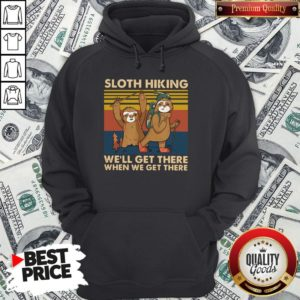 Hot Sloth Hiking Team We'll Get There When We Get There Vintage Retro Hoodie - Design By Waretees.com