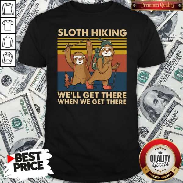 Hot Sloth Hiking Team We'll Get There When We Get There Vintage Retro Shirt - Design By Waretees.com