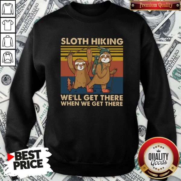 Hot Sloth Hiking Team We'll Get There When We Get There Vintage Retro Sweatshirt - Design By Waretees.com
