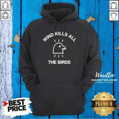 Hot Trump Debate 2020 Quote Wind Kills All The Birds Hoodie Design By Waretees.com