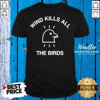 Hot Trump Debate 2020 Quote Wind Kills All The Birds Shirt Design By Waretees.com