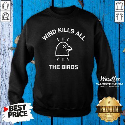 Hot Trump Debate 2020 Quote Wind Kills All The Birds Sweatshirt Design By Waretees.com