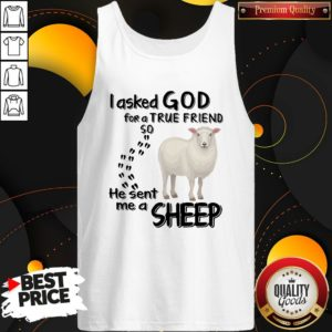 I Asked God For A True Friend So He Sent Me A Sheep Tank Top