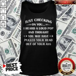 I Heard A Loud Pop And Thought You May Have Pulled Your Head Tank Top - Design By Waretees.com