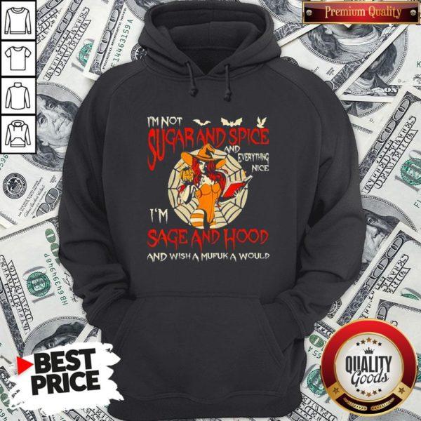 I'm Sugarand Spice And Everything Nice I'm Sage And Hood Hoodie - Design By Waretees.com
