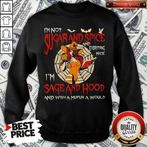 I'm Sugarand Spice And Everything Nice I'm Sage And Hood Sweatshirt - Design By Waretees.com