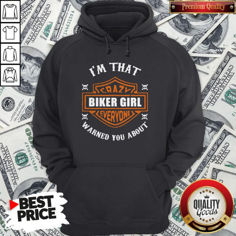 I'm That Crazy Biker Girl Everyone Warned You About Hoodie