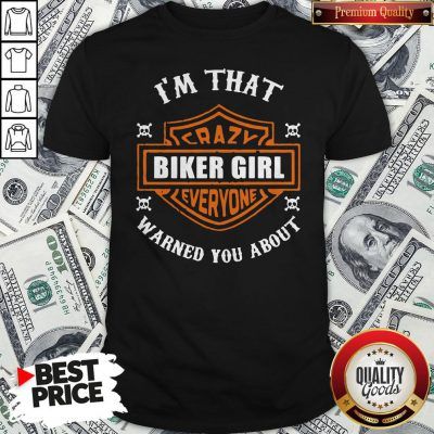 I'm That Crazy Biker Girl Everyone Warned You About Shirt