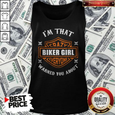 I'm That Crazy Biker Girl Everyone Warned You About Tank Top