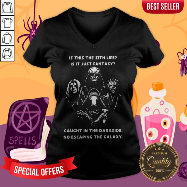 Is This The Sith Life Is It Just Fantasy Caught In The Darkside No Escaping The Galaxy V-neck