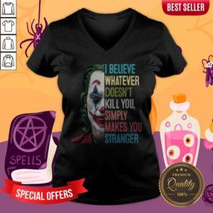 Joker I Believe Whatever Doesn't Kill You Simply Makes You Stranger V-neck