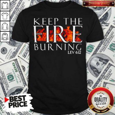 Keep The Fire Burning Lev 612 Shirt - Design By Waretees.com