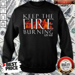 Keep The Fire Burning Lev 612 Sweatshirt- Design By Waretees.com