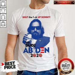 Lebowski Bowling Shut The Fuck Up Donny The Dude Biden 2020 Shirt - Design By Waretees.com