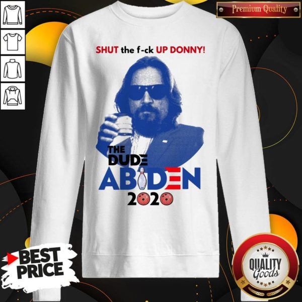 Lebowski Bowling Shut The Fuck Up Donny The Dude Biden 2020 Sweatshirt - Design By Waretees.com