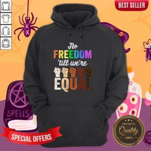 LGBT Black Pride No Freedom Till We'Re Equal Hoodie