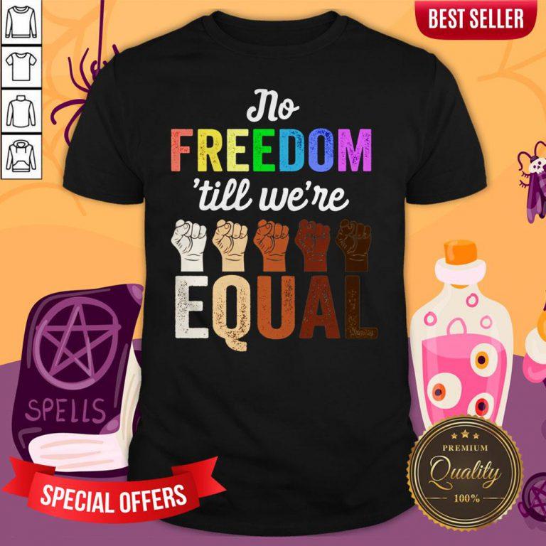 LGBT Black Pride No Freedom Till We'Re Equal Shirt