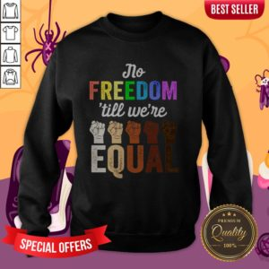 LGBT Black Pride No Freedom Till We'Re Equal Sweatshirt