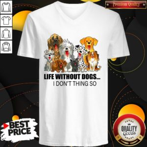 Life Without Dogs I Don't Think So V-neck
