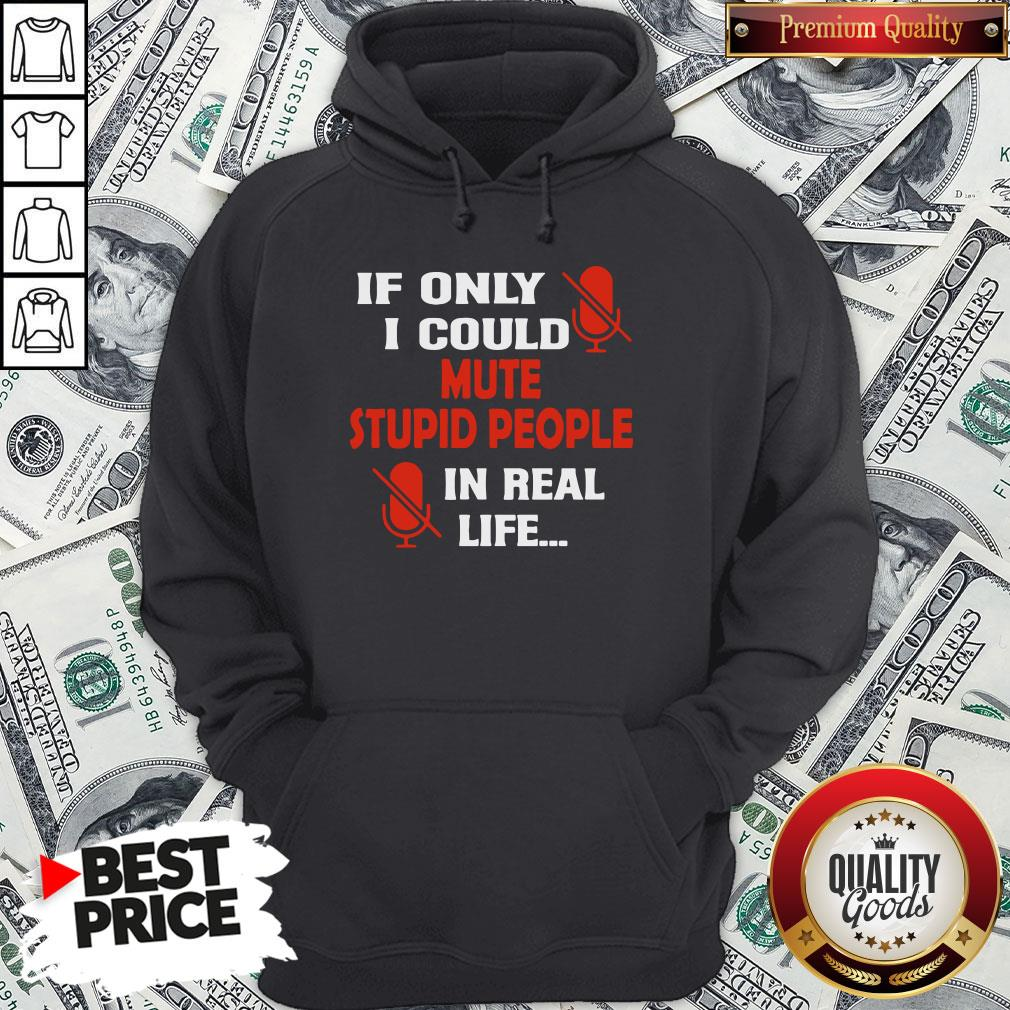 Love If Only I Could Mute Stupid People In Real Life Hoodie - Design By Waretees.com