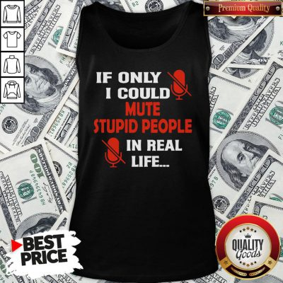 Love If Only I Could Mute Stupid People In Real Life Tank Top- Design By Waretees.com