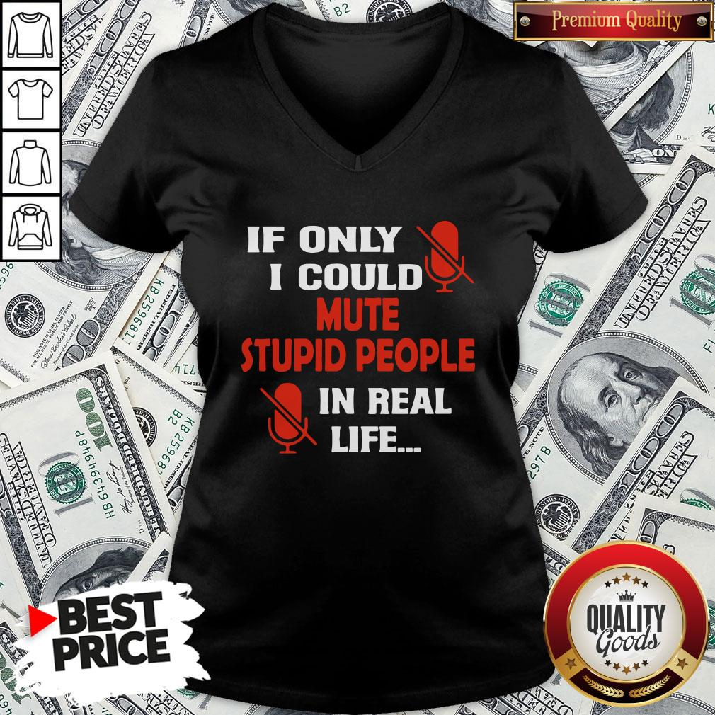 Love If Only I Could Mute Stupid People In Real Life V-neck- Design By Waretees.com
