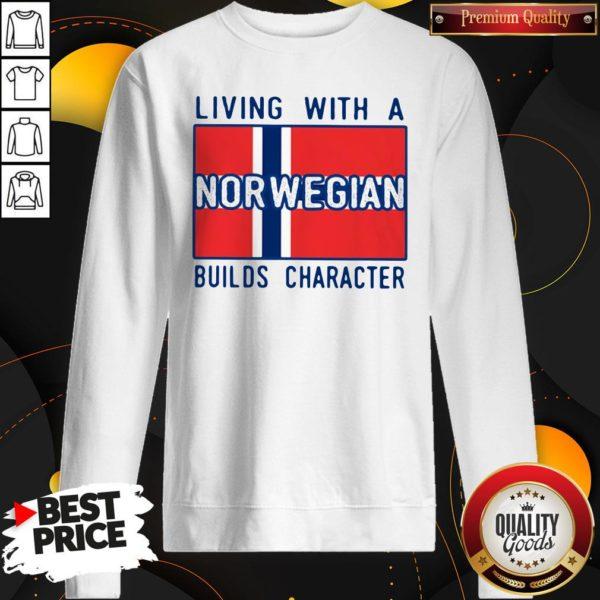 Love Living With A Norwegian Builds Character Sweatshirt - Design By Waretees.com