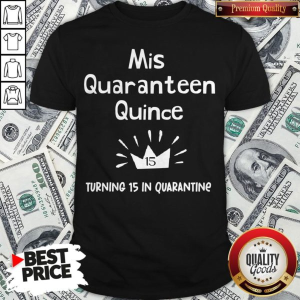Mis Quince 15 Quaranteen Birthday Teenager Quinceanera Shirt - Design By Waretees.com