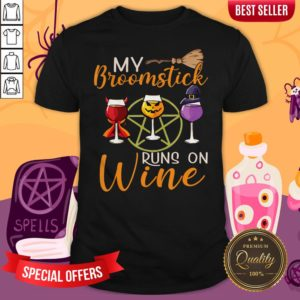 My Broomstick Runs On Wine ShirtMy Broomstick Runs On Wine Shirt