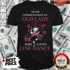 Never Underestimate Old Lady Who Loves Line Dance Shirt - Design By Waretees.com
