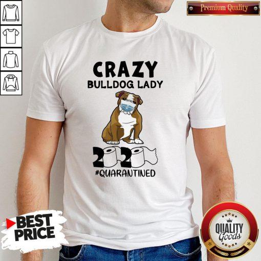 Nice Crazy Bulldog Lady 2020 Quarantined Shirt - Design By Waretees.com