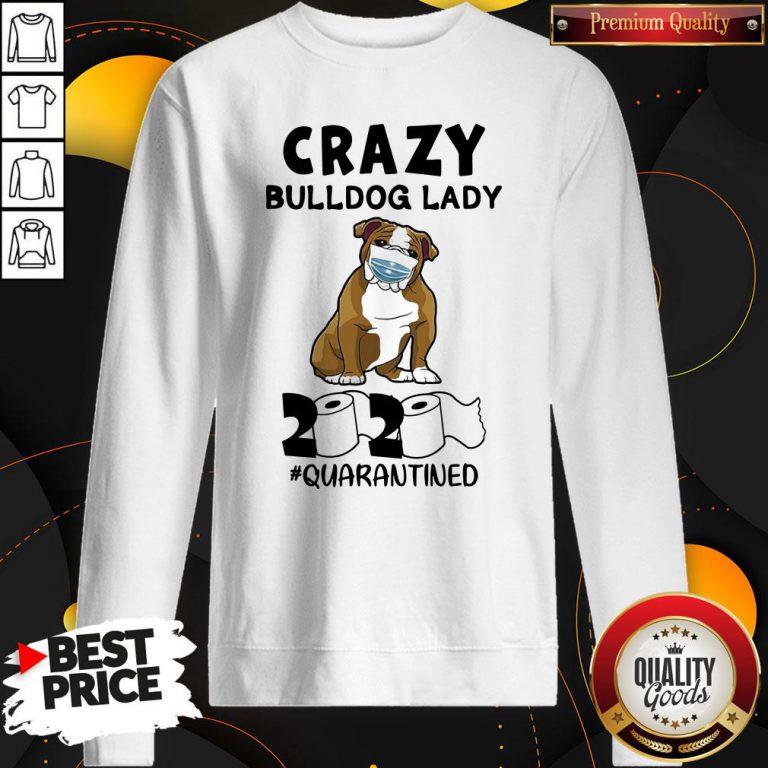 Nice Crazy Bulldog Lady 2020 Quarantined Sweatshirt - Design By Waretees.com