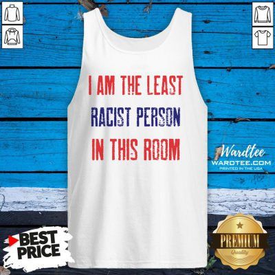 Nice I Am The Least Racist Person In This Room 2nd Debate Tank Top Design By Waretees.com