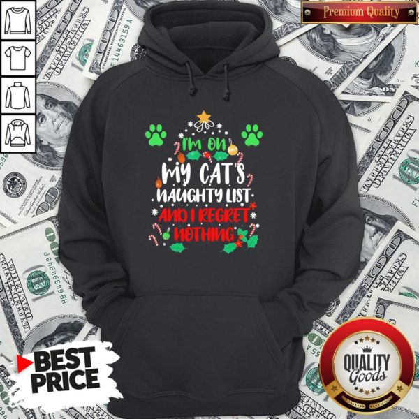 -Nice I'm On My Cat's Naughty List And I Regret Nothing Christmas Hoodie - Design By Waretees.com