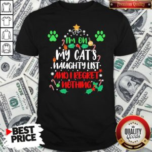 Nice I'm On My Cat's Naughty List And I Regret Nothing Christmas Shirt - Design By Waretees.com