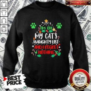 Nice I'm On My Cat's Naughty List And I Regret Nothing Christmas Sweatshirt - Design By Waretees.com