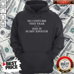 No Costume This Year 2020 Is Scary Enough Hoodie - Design By Waretees.com