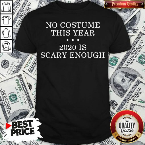 No Costume This Year 2020 Is Scary Enough Shirt - Design By Waretees.com