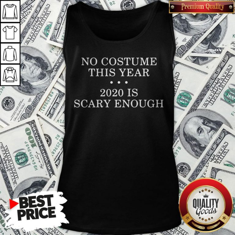 No Costume This Year 2020 Is Scary Enough Tank Top - Design By Waretees.com