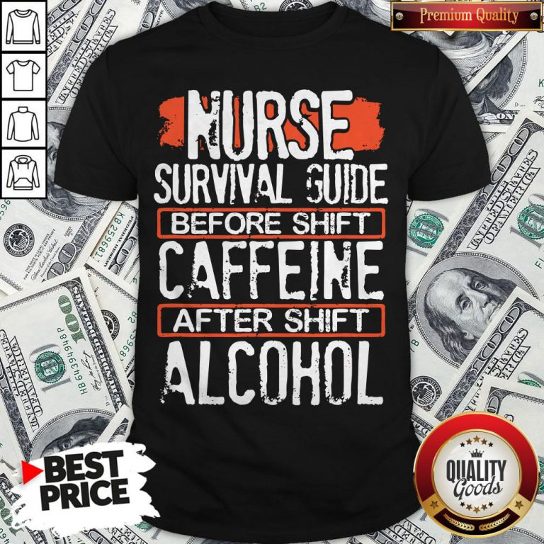 Nurse Survival Guide Before Shift Caffeine After Alcohol Shirt - Design By Waretees.com