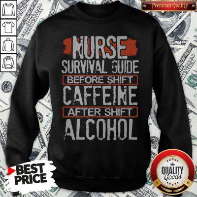 Nurse Survival Guide Before Shift Caffeine After Alcohol Sweatshirt - Design By Waretees.com