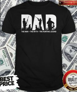 Official Dad The Man The Myth The Hunting Legend Shirt