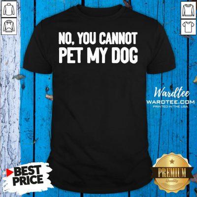 Original No You Cannot Pet My Dog Shirt Design By Waretees.com