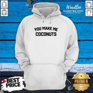 Premium You Make Me Coconuts Hoodie Design By Waretees.com