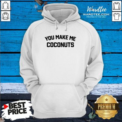 Premium You Make Me Coconuts Hoodie Design By Waretees.com