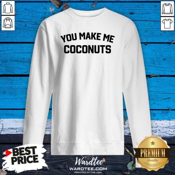 Premium You Make Me Coconuts Sweatshirt Design By Waretees.com