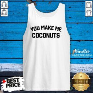 Premium You Make Me Coconuts Tank Top Design By Waretees.com