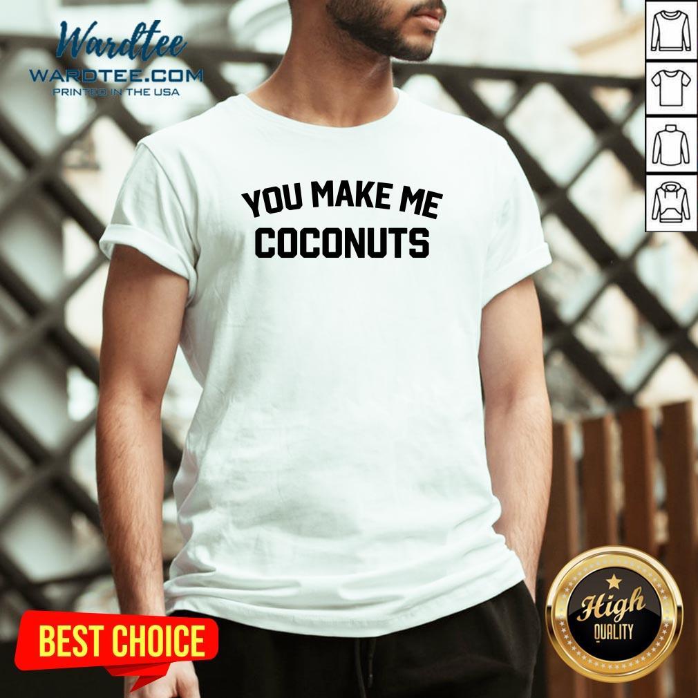 Premium You Make Me Coconuts V-neck Design By Waretees.com