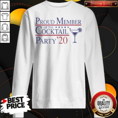 Proud Member Of The Cocktail Party 2020 Sweatshirt - Design By Waretees.com